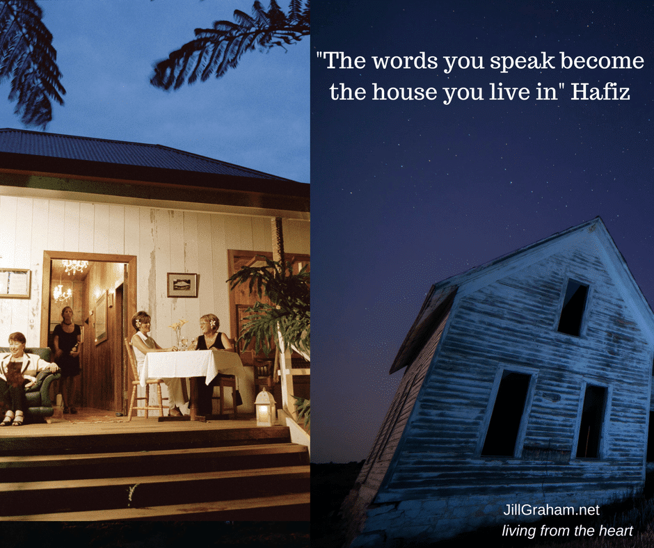 -The words you speak become the house you live in- Hafiz