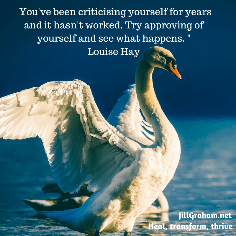 _You've been criticising yourself for year and it hasn't worked. Try approving of yourself and see what happens. _Louise Hay